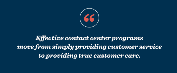 Effective contact center programs move from simply providing customer service to providing true customer care.