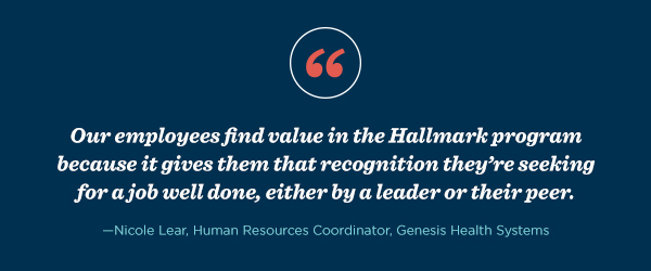 """""""Our employees find value in the Hallmark program because it gives them recognition they're seeking for a job well done."""""""