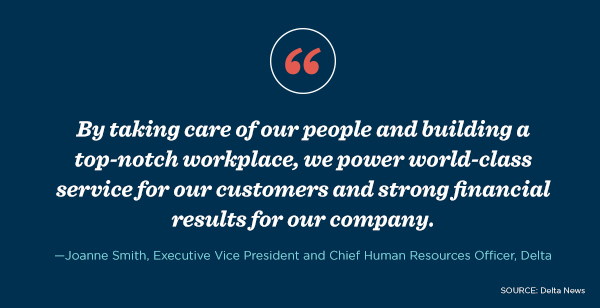 "Joanne Smith of Delta said, ""By taking care of our people and building a top-notch workplace, we power world-class service for our customers and strong financial results for our company."""